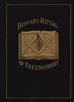 Duncan's Masonic Ritual and Monitor; Or, Guide to the Three Symbolic Degrees of the Ancient York Rite and to the ... (Paperback)