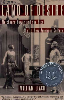 Land of Desire: Merchants, Power, and the Rise of a New American Culture (Paperback)