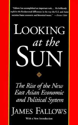 Looking at the Sun: The Rise of the New East Asian Economic and Political System (Paperback)