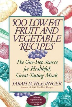 500 Low-fat Fruit and Vegetable Recipes: The One-stop Source for Heathful, Great-tasting Meals (Paperback)