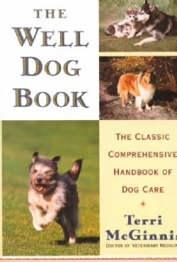 The Well Dog Book: The Classic Comprehensive Handbook of Dog Care (Paperback)