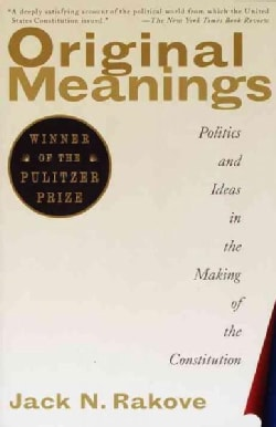 Original Meanings: Politics and Ideas in the Making of the Constitution (Paperback)