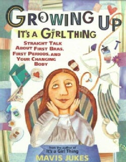Growing Up It's a Girl Thing: Straight Talk About First Bras, First Periods, and Your Changing Body (Paperback)