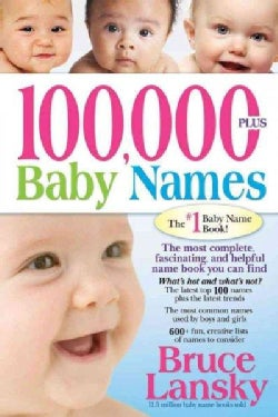 100,000 + Baby Names: The Most Complete, Fascinating, and Helpful Name Book You Can Find (Paperback)