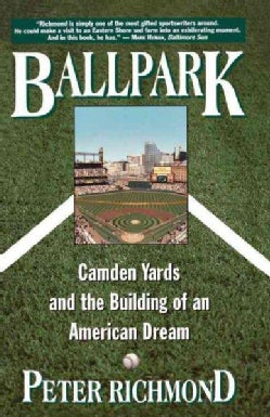 Ballpark: Camden Yards and the Building of an American Dream (Paperback)