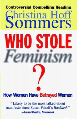 Who Stole Feminism?: How Women Have Betrayed Women (Paperback)