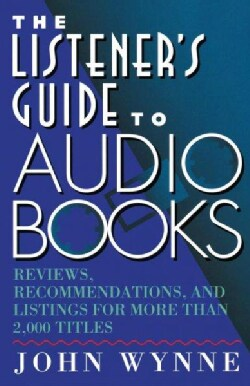 The Listener's Guide to Audio Books: Reviews, Recommendations, and Listings for More Than 2,000 Titles (Paperback)
