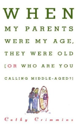 When My Parents Were My Age, They Were Old...Or...Who Are You Calling Middle-Aged? (Paperback)