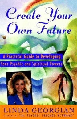 Create Your Own Future: A Practical Guide to Developing Your Psychic and Spiritual Powers (Paperback)