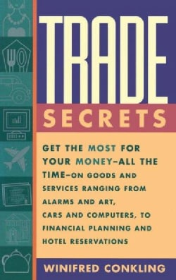 Trade Secrets: Get the Most for Your Money-All the Time-On Goods and Services Ranging from Alarms and Art, Cars a... (Paperback)
