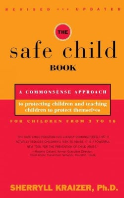 The Safe Child Book: A Commonsense Approach to Protecting Children and Teaching Children to Protect Themselves (Paperback)