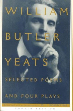 Selected Poems and Four Plays of William Butler Yeats (Paperback)
