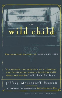 The Wild Child: The Unsolved Mystery of Kaspar Hauser (Paperback)