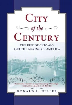 City of the Century: The Epic of Chicago and the Making of America (Paperback)