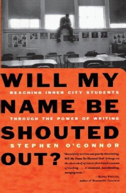 Will My Name Be Shouted Out?: Reaching Inner City Students Through the Power of Writing (Paperback)