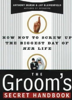 The Groom's Secret Handbook: How Not to Screw Up the Biggest Day of Her Life (Paperback)