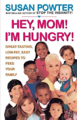 Hey, Mom! I'm Hungry!: Great Tasting, Low-Fat, Easy Recipes to Feed Your Family (Spiral bound)