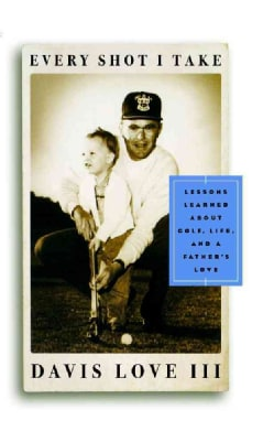Every Shot I Take: Lessons Learned About Golf, Life, and a Father's Love (Hardcover)