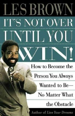 It's Not over Until You Win: How to Become the Person You Always Wanted to Be No Matter What the Obstacle (Paperback)