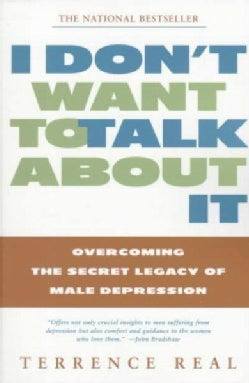 I Don't Want to Talk About It: Overcoming the Secret Legacy of Male Depression (Paperback)