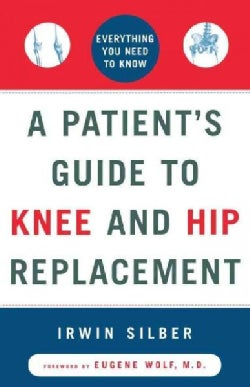 A Patient's Guide to Knee and Hip Replacement: Everything You Need to Know (Paperback)