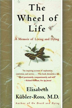 The Wheel of Life: A Memoir of Living and Dying (Paperback)