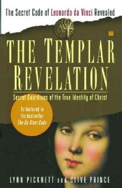 The Templar Revelation: Secret Guardians of the True Identity of Christ (Paperback)