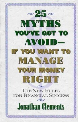 25 Myths You'Ve Got to Avoid-If You Want to Manage Your Money Right: The New Rules for Financial Success (Paperback)