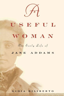 A Useful Woman: The Early Life of Jane Addams (Hardcover)