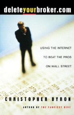 Deleteyourbroker.Com: Using the Internet to Beat the Pros on Wall Street (Paperback)