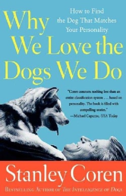 Why We Love the Dogs We Do: How to Find the Dog That Matches Your Personality (Paperback)
