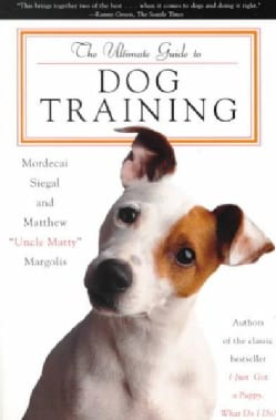The Ultimate Guide to Dog Training: How to Bring Out the Best in Your Pet (Paperback)