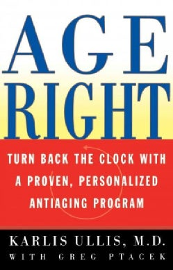 Age Right: Turn Back the Clock With a Proven, Personalized Anti-Aging Program (Paperback)