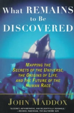 What Remains to Be Discovered: Mapping the Secrets of the Universe, the Origins of Life, and the Future of the Hu... (Paperback)