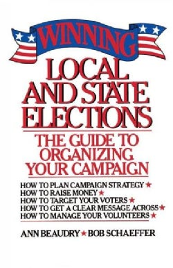 Winning Local and State Elections: The Guide to Organizing Your Campaign (Paperback)