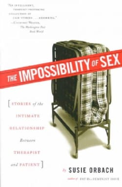 Impossibility of Sex: Stories of the Intimate Relationship Between Therapist and Patient (Paperback)