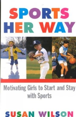 Sports Her Way: Motivating Girls to Start and Stay With Sports (Paperback)