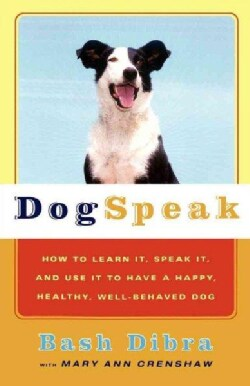 Dogspeak: How to Learn It, Speak It, and Use It to Have a Happy, Healthy, Well-Behaved Dog (Paperback)