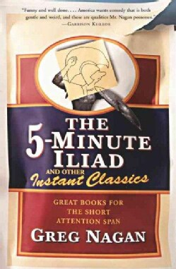 The Five-Minute Iliad and Other Instant Classics: Great Books for the Short Attention Span (Paperback)