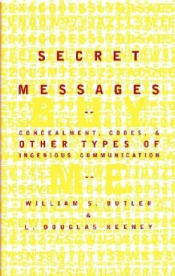 Secret Messages: Concealment, Codes, and Other Types of Ingenious Communication (Hardcover)