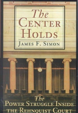 The Center Holds: The Power Struggle Inside the Rehnquist Court (Paperback)