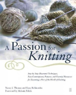 A Passion for Knitting: Step-By-Step Illustrated Techniques, Easy Contemporary Patterns, and Essential Resources ... (Paperback)