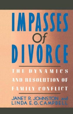 Impasses of Divorce: The Dynamics and Resolution of Family Conflict (Paperback)
