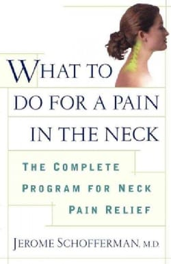 What to Do for a Pain in the Neck: The Complete Program for Neck Pain Relief (Paperback)