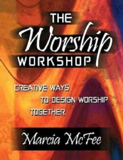 The Worship Workshop: Creative Ways to Design Worship Together (Paperback)