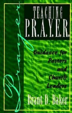 Teaching P.R.A.Y.E.R.: Guidance for Pastors and Church Leaders (Paperback)