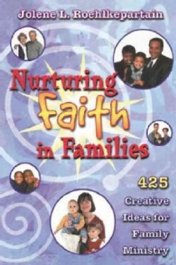 Nurturing Faith in Families: 425 Creative Ideas for Family Ministry (Paperback)
