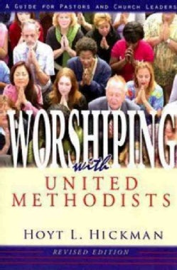 Worshipping With United Methodists: A Guide for Pastors and Church Leaders (Paperback)