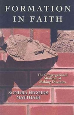 Formation in Faith: The Congregational Ministry of Making Disciples (Paperback)