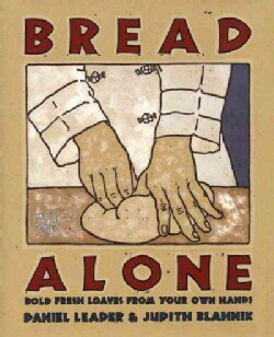Bread Alone: Bold Fresh Loaves from Your Own Hands (Hardcover)